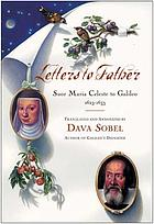 Letters to father : suor Maria Celeste to Galileo, 1623-1633Letters to father : suor Maria Celeste to Galileo [1623 - 1633Letters to father : suor Maria Celeste to Galileo, 1623-1633