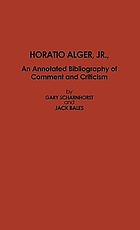 Horatio Alger : an annotated bibliography of comment and criticism