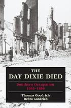 The day Dixie died : Southern occupation, 1865-1866