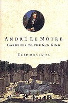 André Le Nôtre : gardener to the sun king
