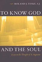 To know God and the soul essays on the thought of Saint Augustine