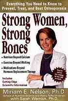 Strong women, strong bones : everything you need to know to prevent, treat, and beat osteoporosis