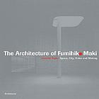 The architecture of Fumihiko Maki : space, city, order, and making