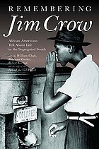 Remembering Jim Crow : African Americans tell about life in the segregated South Remembering Jim Crow : African Americans tell about life in the segregated South