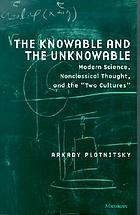 "The knowable and the unknowable : modern science, nonclassical thought, and the ""two cultures"""