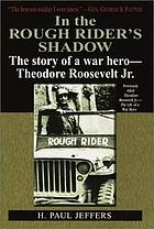 In the rough rider's shadow : the story of a war hero. Theodore Roosevelt Jr