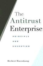 The antitrust enterprise : principle and execution