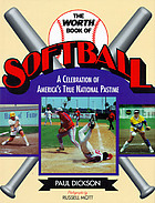 The Worth book of softball : a celebration of America's true national pastime