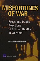 Misfortunes of war : press and public reactions to civilian deaths in wartime
