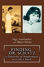 Finding Dr. Schatz : the discovery of streptomycin and a life it saved