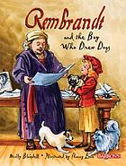 Rembrandt and the boy who drew dogs : a story about Rembrandt van Rijn