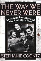The way we never were : American families and the nostalgia trap