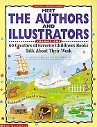 Meet the authors and illustrators : 60 creators of favorite children's books talk about their work