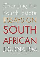 Changing the fourth estate : essays on South African journalism