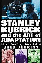 Stanley Kubrick and the art of adaptation : three novels, three films