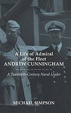 A life of Admiral of the Fleet Viscount Cunningham : a twentieth-century naval leader