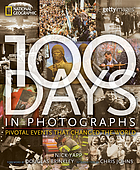 100 days in photographs : pivotal events that changed the world