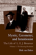 Mystic, geometer, and intuitionist : the life of L.E.J. Brouwer