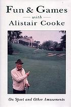 Fun & games with Alistair Cooke : on sport and other amusements