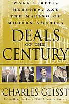 Deals of the century : Wall Street, mergers, and the making of modern America