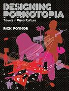 Designing pornotopia : essays on visual culture