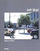 Jeff Wall : figures & places : selected works from 1978-2000