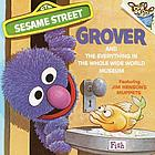 Grover and the Everything in the Whole Wide World Museum, featuring lovable, furry old Grover