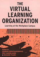 The virtual learning organization : learning at the corporate university workplace campus