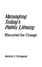 Managing today's public library : blueprint for change