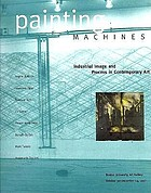 Painting machines : industrial image and process in contemporary art : exhibition and catalogue