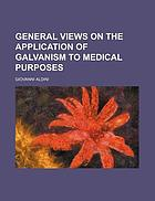 General views on the application of galvanism to medical purposes principally in cases of suspended animation