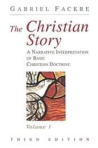 The Christian story : a narrative interpretation of basic Christian doctrine