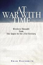At war with time : the wisdom of Western thought from the sages to a new activism for our time