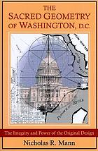 The sacred geometry of Washington, D.C. : the integrity and power of the original design