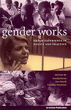 Gender works : Oxfam experience in policy and practice
