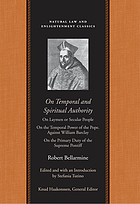 Spiritual authority ; On laymen or secular people ; On the temporal power of the Pope, against William Barclay ; On the primary duty of the Supreme Pontiff : political writings of Robert Bellarmine On temporal and spiritual authority ; On laymen or secular people ; On the temporal power of the Pope, against William Barclay ; On the primary duty of the Supreme Pontiff