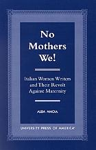 No mothers we! : Italian women writers and their revolt against maternity