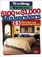 Trading spaces : $100 to $1,000 makeovers