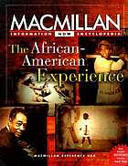 The African-American experience : selections from the five-volume Macmillan Encyclopedia of African-American culture and history