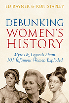 Debunking women's history : myths & legends about 101 infamous women