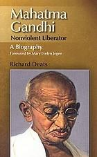 Mahatma Gandhi, nonviolent liberator : a biography