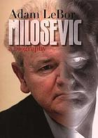 Milosevic : a biography