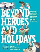 Beyond heroes : a practical guide to K-12 anti-racist, multicultural education and staff development