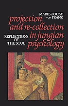 Projection and re-collection in Jungian psychology : reflections of the soul
