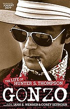 Gonzo : the life of Hunter S. Thompson : an oral biographyThe life of Hunter S. Thompson : an oral biography