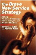 The brave new service strategy : aligning customer relationships, market strategies, and business structures
