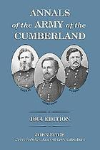 Annals of the Army of the Cumberland : comprising biographies, descriptions of departments, accounts of expeditions, skirmishes, and battles ; also its police record of spies, smugglers, and prominent rebel emissaries ... and official reports of the battle of Stone River and of the Chickamauga Campaign