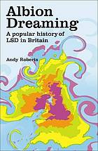 Albion dreaming : a popular history of LSD in Britain