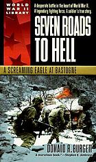 Seven roads to hell : a Screaming Eagle at Bastogne