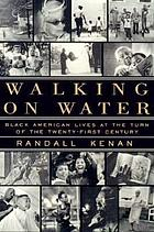 Walking on water : Black American lives at the turn of the twenty-first century